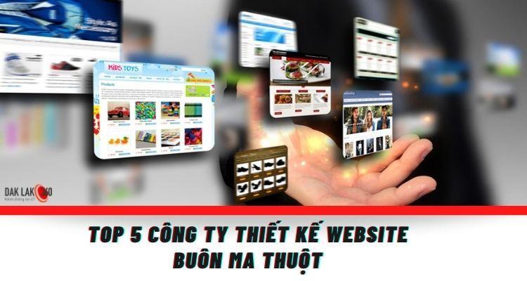 Top 5 công ty thiết kế website ở Buôn Ma Thuột tốt nhất