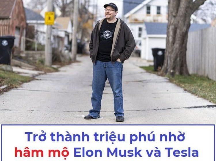 Trở thành triệu phú nhờ hâm mộ Elon Musk và Tesla