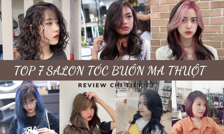 Top 7 salon tóc đẹp nhất TP. Buôn Ma Thuột – Review chi tiết